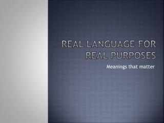Real language for real purposes