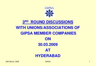 3 RD   ROUND DISCUSSIONS  WITH UNIONS/ASSOCIATIONS OF  GIPSA MEMBER COMPANIES  ON  30.03.2009  AT