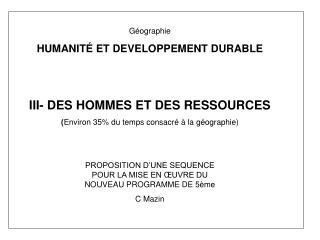 Géographie HUMANITÉ ET DEVELOPPEMENT DURABLE III- DES HOMMES ET DES RESSOURCES