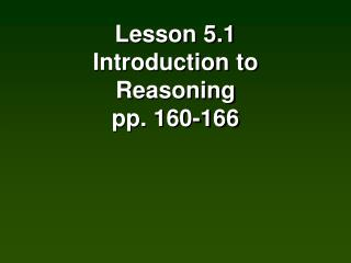 Lesson 5.1 Introduction to Reasoning pp. 160-166