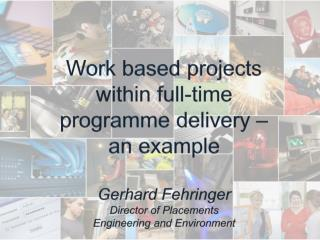 Work based projects within full-time programme delivery � an example Gerhard Fehringer