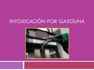 Intoxicación por Gasolina