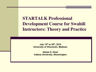 STARTALK Professional Development Course for Swahili Instructors: Theory and Practice