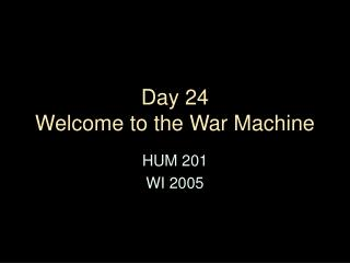 Day 24 Welcome to the War Machine