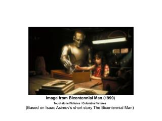 Image from Bicentennial Man (1999) Touchstone Pictures / Columbia Pictures