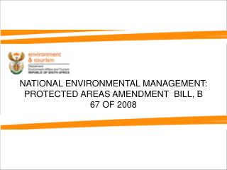 NATIONAL ENVIRONMENTAL MANAGEMENT: PROTECTED AREAS AMENDMENT  BILL, B 67 OF 2008