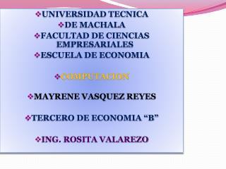 UNIVERSIDAD TECNICA  DE MACHALA FACULTAD DE CIENCIAS EMPRESARIALES ESCUELA DE ECONOMIA COMPUTACION