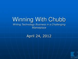 Winning With Chubb Writing Technology Business in a Challenging Marketplace