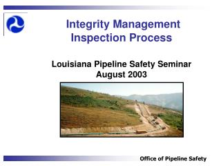 Integrity Management  Inspection Process Louisiana Pipeline Safety Seminar August 2003
