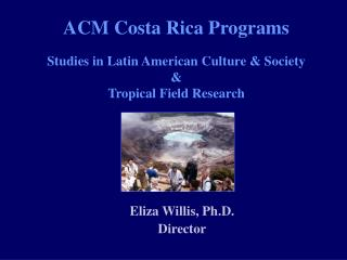 ACM Costa Rica Programs Studies in Latin American Culture & Society & Tropical Field Research