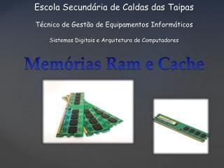 Memórias Ram e Cache