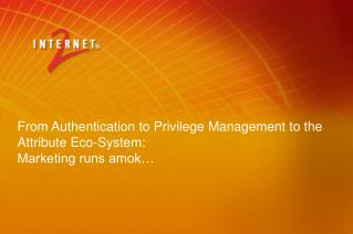 From Authentication to Privilege Management to the Attribute Eco-System: Marketing runs amok…