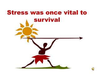 Stress was once vital to survival