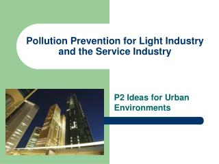 Pollution Prevention for Light Industry and the Service Industry
