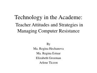 Technology in the Academe:  Teacher Attitudes and Strategies in Managing Computer Resistance
