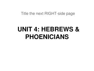UNIT 4: HEBREWS & PHOENICIANS