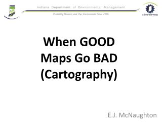 When  GOOD Maps Go BAD  (Cartography)