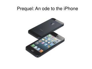 Prequel: An ode to the iPhone