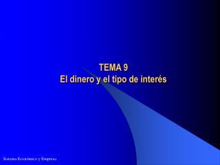 TEMA 9  El dinero y el tipo de interés
