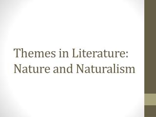 Themes in Literature: Nature and Naturalism