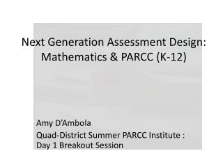 Next Generation Assessment Design:  Mathematics & PARCC (K-12)