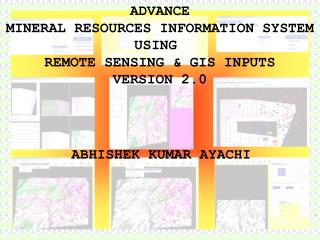 ADVANCE MINERAL RESOURCES INFORMATION SYSTEM USING  REMOTE SENSING  GIS INPUTS VERSION 2.0