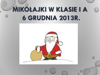MIKOŁAJKI W KLASIE I A 6 grudnia 2013r.