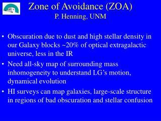 Zone of Avoidance (ZOA) P. Henning, UNM