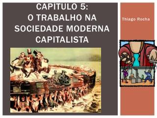 Capítulo 5:  O trabalho na sociedade moderna capitalista