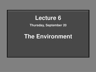 Lecture 6 Thursday, September 20 The Environment