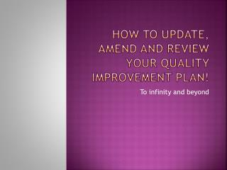 How to update, amend and review your quality improvement plan!