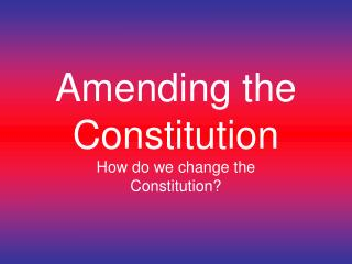 Amending the Constitution