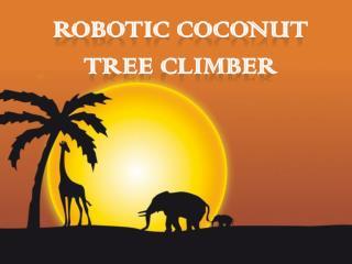 ROBOTIC COCONUT TREE CLIMBER