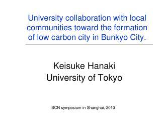 Keisuke Hanaki University of Tokyo