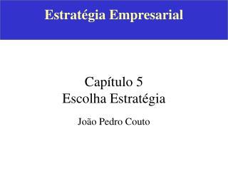 Estratégia Empresarial Capítulo 5 Escolha Estratégia