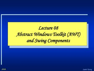 Lecture 08 Abstract Windows Toolkit (AWT) and Swing Components