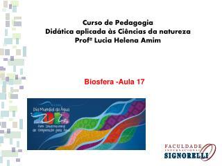 Curso  de Pedagogia  Didática aplicada às Ciências  da natureza  Profª Lucia Helena Amim