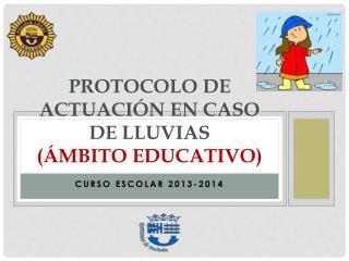 PROTOCOLO de actuación en caso de lluvias ( á mbito educativo)