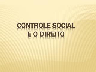 CONTROLE SOCIAL e o direito