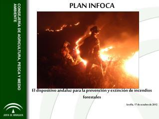 PLAN INFOCA El dispositivo andaluz para la prevención y extinción de incendios forestales