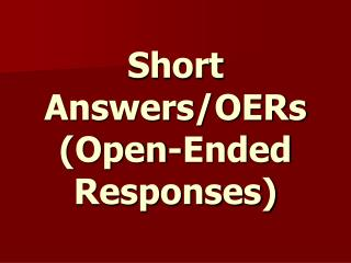 Short Answers/OERs (Open-Ended Responses)