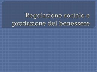 Regolazione sociale e produzione del benessere
