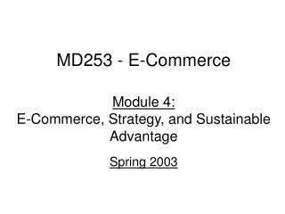 MD253 - E-Commerce Module 4: E-Commerce, Strategy, and Sustainable Advantage Spring 2003