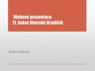 Webov� prezentace TJ. Sokol Uhersk� Hradi�t?