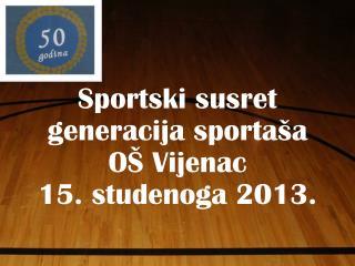 Sportski susret  generacija sportaša  OŠ Vijenac 15. studenoga 2013.