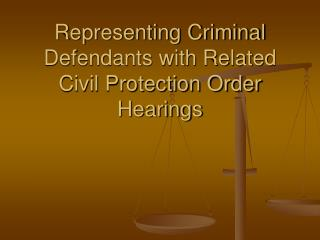Representing Criminal Defendants with Related Civil Protection Order Hearings