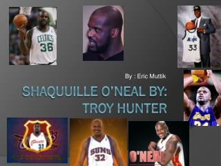 Shaquuille o'neal bY : TROY Hunter