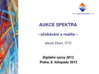 AUKCE SPEKTRA - očekávání a realita – Marek Ebert, ČTÚ