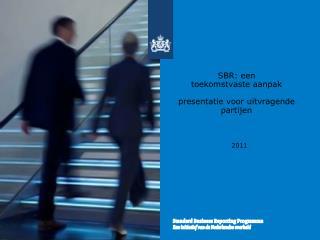SBR: een   toekomstvaste aanpak presentatie voor uitvragende partijen