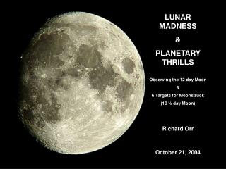LUNAR MADNESS & PLANETARY THRILLS Observing the 12 day Moon & 6 Targets for Moonstruck